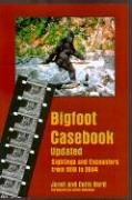Janet Bord Bigfoot Casebook Updated Sightings And Encounters From 1818 To 2004 Revised & Updat