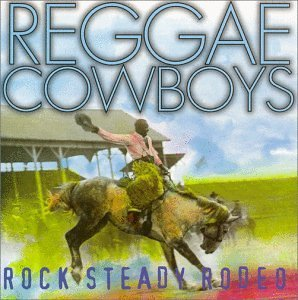 Reggae Cowboys Rock Steady Rodeo