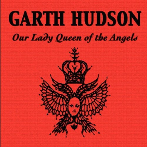 Garth Hudson Our Lady Queen Of The Angels