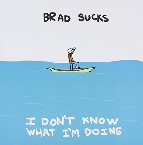 Brad Sucks I Dont Know What Im Doing