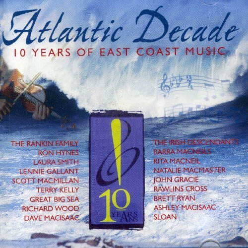 Atlantic Decade 10 Years Of East Coast Music Atlantic Decade 10 Years Of East Coast Music