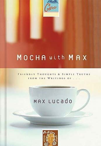 Max Lucado Mocha With Max Friendly Thoughts & Simple Truths From The Writin