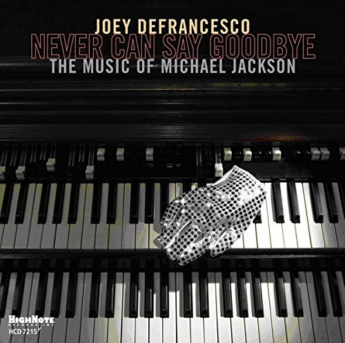 Joey Defrancesco Never Can Say Goodbye The Mus