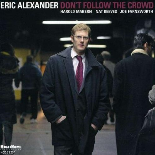 Eric Alexander Don't Follow The Crowd