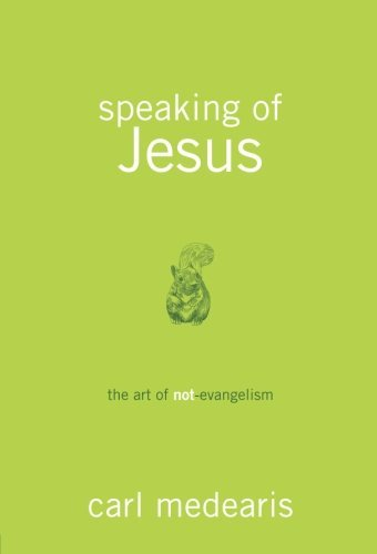 Carl Medearis Speaking Of Jesus The Art Of Not Evangelism