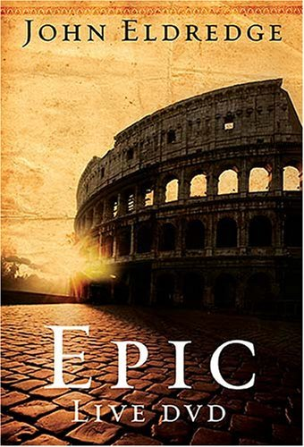 John Eldredge Epic Live DVD The Story God Is Telling