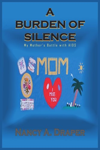 Nancy A. Draper A Burden Of Silence My Mother's Battle With Aids