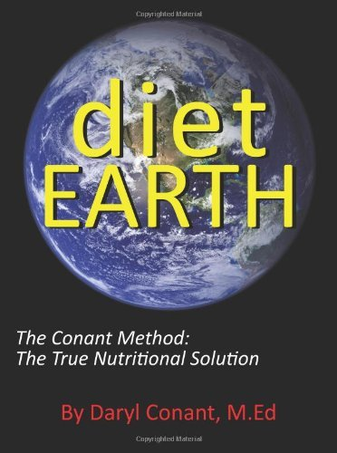 Daryl Conant M. Ed Diet Earth The Conant Method The True Nutritional Solution