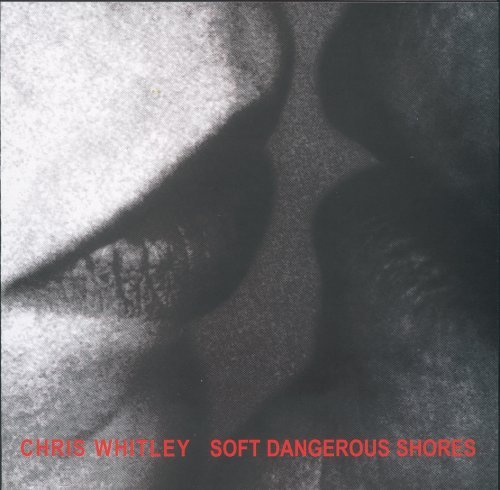 Chris Whitley Soft Dangerous Shores