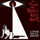 My Life W Thrill Kill Kult Crime For All Seasons