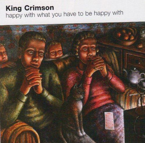 King Crimson Happy With What You Have To Be