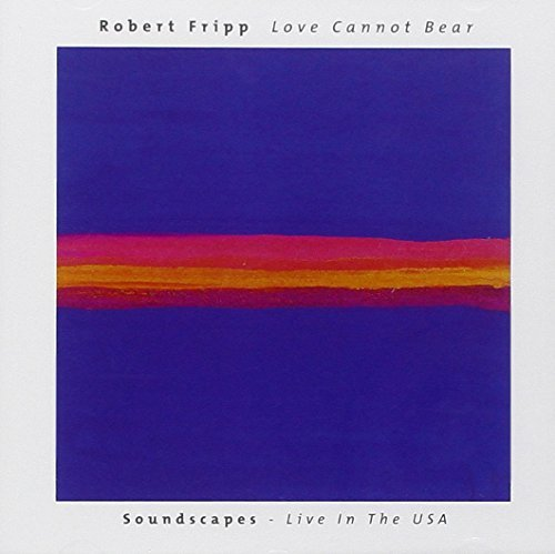 Robert Fripp Love Cannot Bear