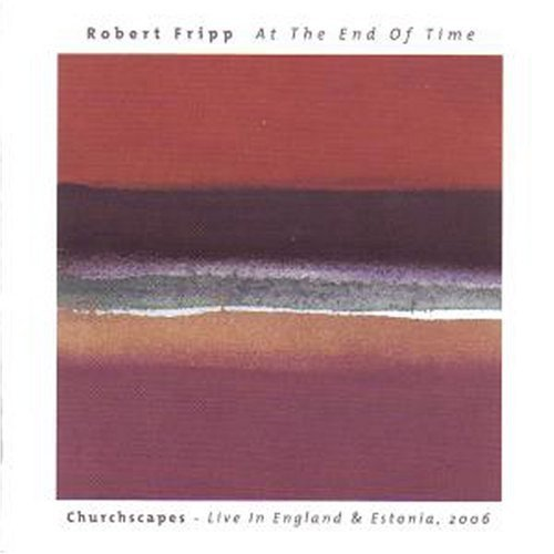 Robert Fripp At The End Of Time Churchscap