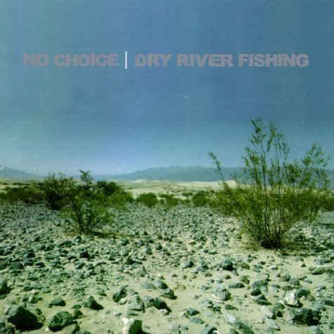 No Choice Dry River Fishing