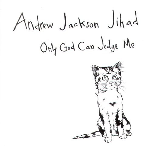 Andrew Jackson Jihad Only God Can Judge Me