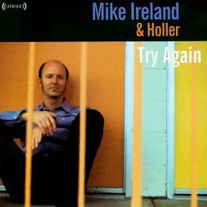 Mike Ireland & Holler Try Again