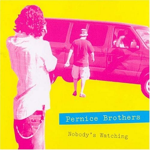 Pernice Brothers Nobody's Watching Nobody's Lis