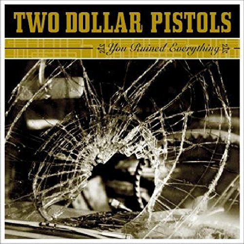 Two Dollar Pistols You Ruined Everything