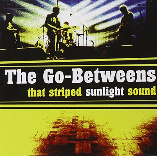Go Betweens That Striped Sunlight Sound That Striped Sunlight Sound