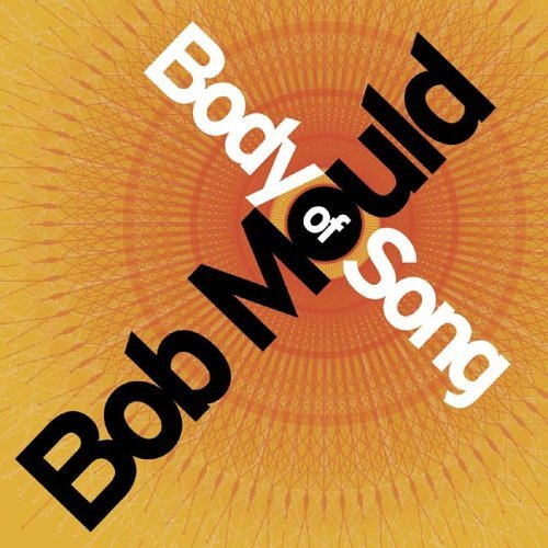 Bob Mould Body Of Song