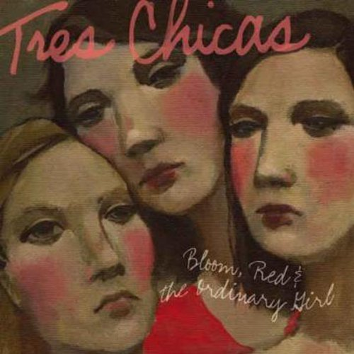 Tres Chicas Bloom Red & The Ordinary Girl