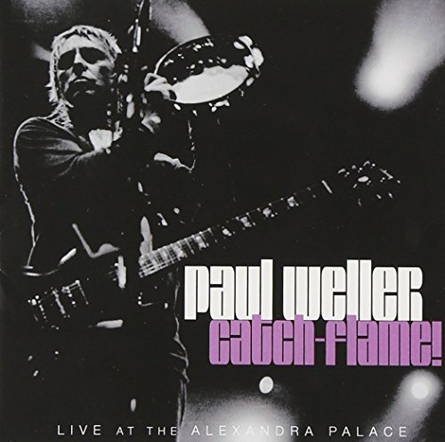 Paul Weller Catch Flame! Live At The Alexa