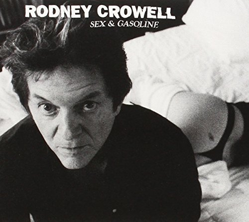 Rodney Crowell Sex & Gasoline Sex & Gasoline