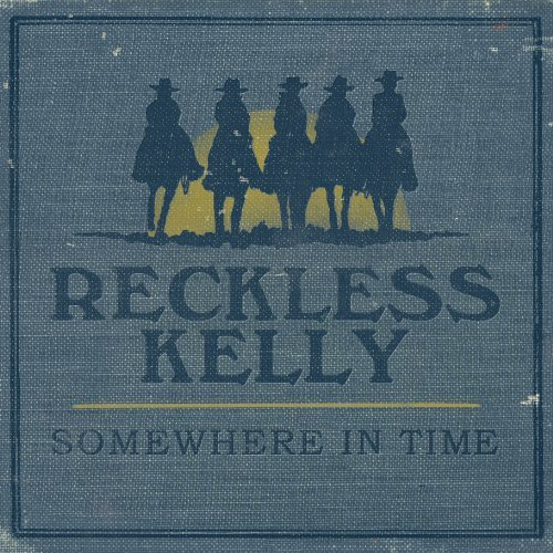 Reckless Kelly Somewhere In Time