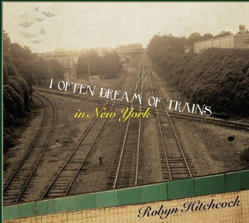 Robyn Hitchcock I Often Dream Of Trains In New