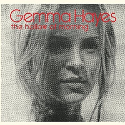 Gemma Hayes Hollow Of Morning