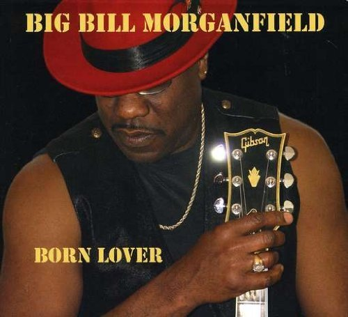 Big Bill Morganfield Born Lover