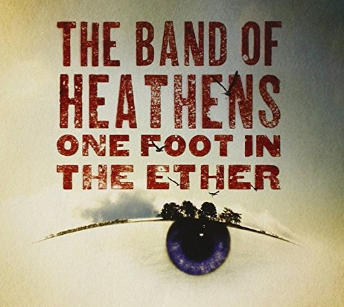 Band Of Heathens One Foot In The Ether