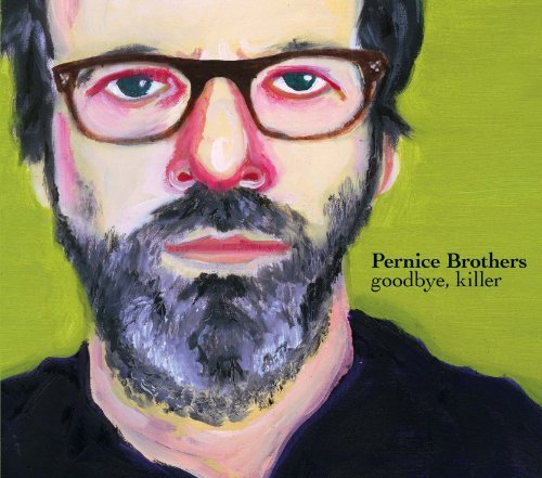 Pernice Brothers Goodbye Killer