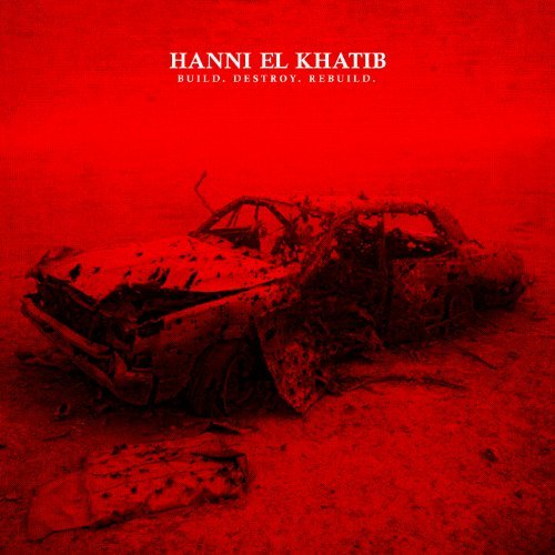 Hanni El Khatib Build. Destroy. Rebuild. 7 Inch Single Explicit Version