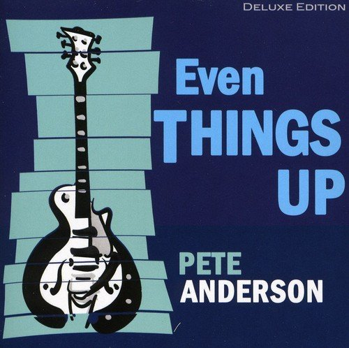 Pete Anderson Even Things Up Deluxe Ed.