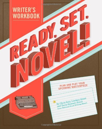 Chris Baty Ready Set Novel! A Writer's Workbook