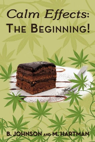 B. Johnson Calm Effects The Beginning! Unique Cannabis Cookbook