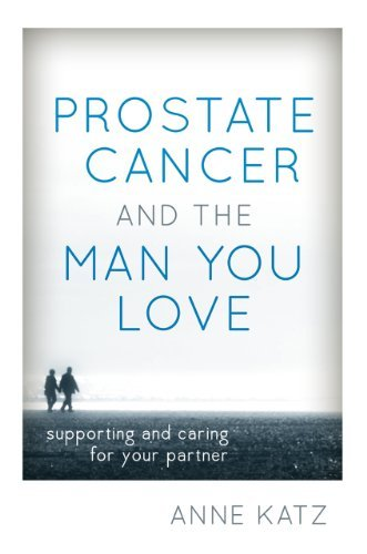 Anne Katz Prostate Cancer And The Man You Love Supporting And Caring For Your Partner