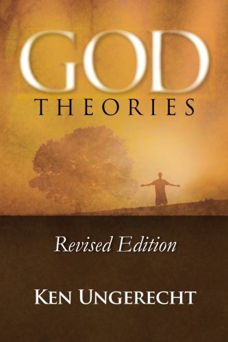 Ken Ungerecht God Theories Revised Edition