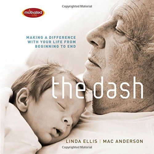 Linda Ellis The Dash Making A Difference With Your Life From Beginning