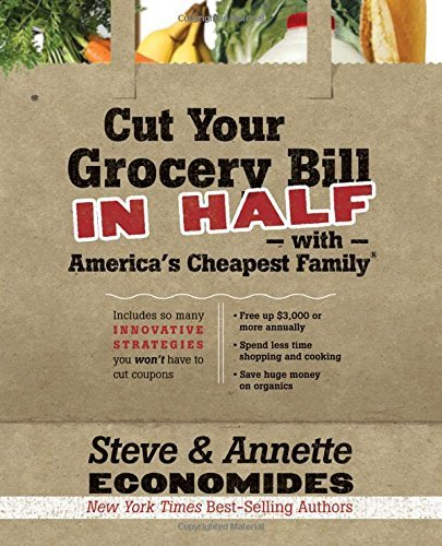 Steve Economides Cut Your Grocery Bill In Half With America's Cheap Includes So Many Innovative Strategies You Won't