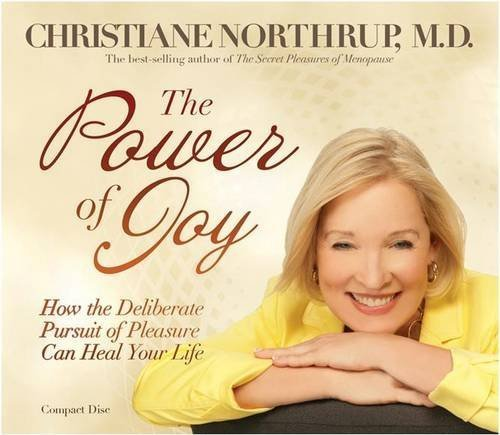 Christiane Northrup The Power Of Joy How The Deliberate Pursuit Of Pl