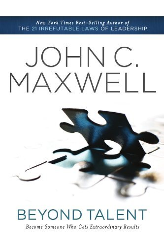 John C. Maxwell Beyond Talent Become Someone Who Gets Extraordinary Results