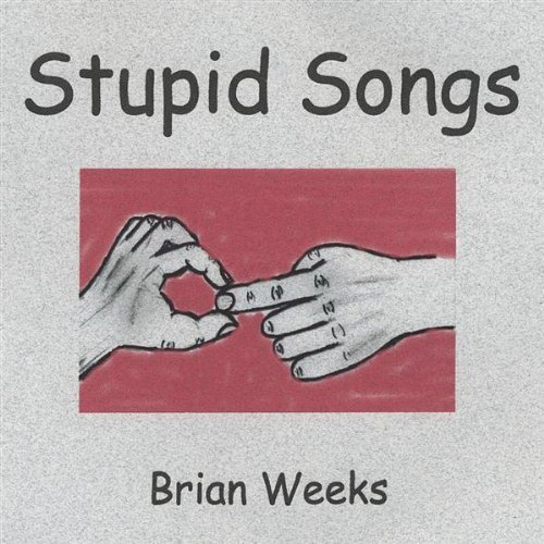 Brian Weeks Stupid Songs