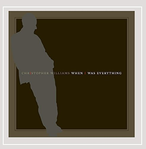 Christopher Williams When I Was Everything