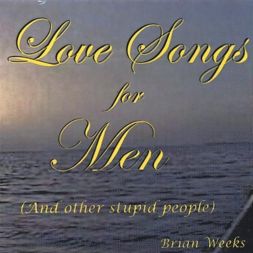 Brian Weeks Love Songs For Men