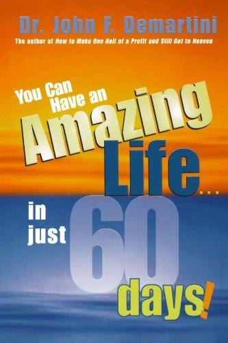 John F. Demartini You Can Have An Amazing Life...In Just 60 Days!