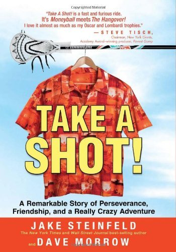 Jake Steinfeld Take A Shot! A Remarkable Story Of Perseverance Friendship A