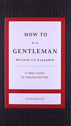 John Bridges How To Be A Gentleman Revised And Updated A Timely Guide To Timeless Manners Revised Expand