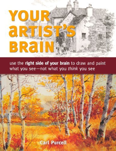 Carl Purcell Your Artist's Brain Use The Right Side Of Your Brain To Draw And Pain